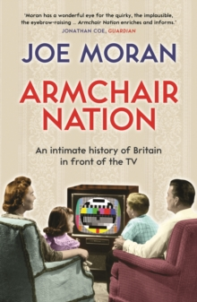 Armchair Nation : An Intimate History of Britain in Front of the TV, Paperback