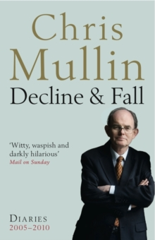 Decline & Fall : Diaries 2005-2010, Paperback
