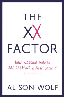 The XX  Factor : How Working Women are Creating a New Society, Paperback