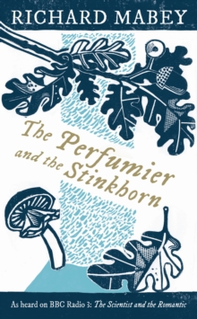 The Perfumier and the Stinkhorn : Six Personal Essays on Natural Science and Romanticism, Hardback Book