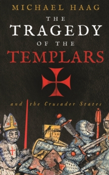 The Tragedy of the Templars : The Rise and Fall of the Crusader States, Paperback