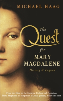 The Quest for Mary Magdalene : History & Legend, Hardback Book
