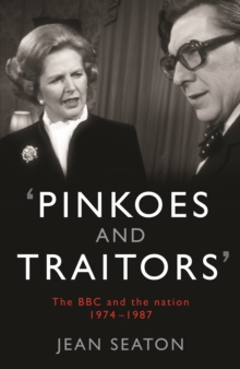 Pinkoes and Traitors : The BBC and the Nation, 1974-1987, Hardback Book