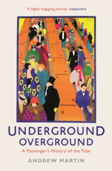 Underground, Overground : A Passenger's History of the Tube, Paperback Book