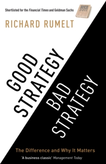 Good Strategy Bad Strategy : The Difference and Why it Matters, Paperback Book