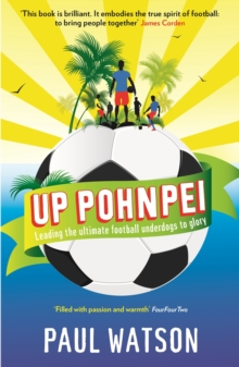 Up Pohnpei : Leading the Ultimate Football Underdogs to Glory, Paperback