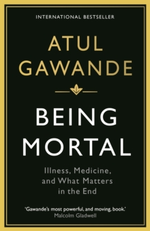 Being Mortal : Illness, Medicine and What Matters in the End, Paperback Book