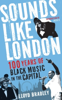 Sounds Like London : 100 Years of Black Music in the Capital, Paperback