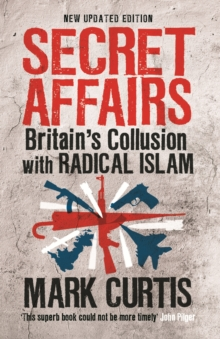 Secret Affairs : Britain's Collusion with Radical Islam, Paperback Book