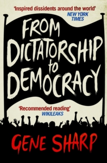 From Dictatorship to Democracy : A Conceptual Framework for Liberation, Paperback