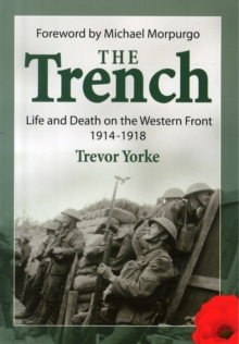 The Trench : Life and Death on the Western Front 1914 - 1918, Paperback