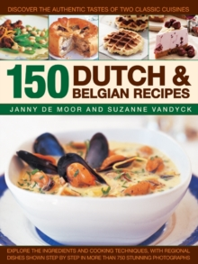 150 Dutch & Belgian Recipes : Discover the Authentic Tastes of Two Classic Cuisines, Paperback Book