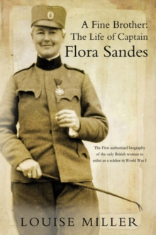 A Fine Brother : The Life of Captain Flora Sandes, Hardback Book
