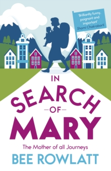 In Search of Mary : The Mother of All Journeys, Paperback