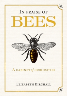 In Praise of Bees : A Cabinet of Curiosities, Hardback