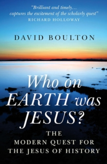 Who on Earth Was Jesus? : The Modern Quest for the Jesus of History, Paperback