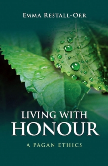 Living with Honour : A Pagan Ethics, Paperback