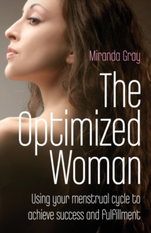 The Optimized Woman : Using Your Menstrual Cycle to Achieve Success and Fulfillment, Paperback