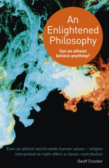 An Enlightened Philosophy : Can an Atheist Believe Anything?, Paperback Book