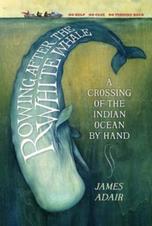 Rowing After the White Whale : A Crossing of the Indian Ocean by Hand, Paperback