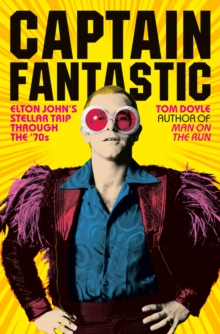 Captain Fantastic : Elton John's Stellar Trip Through the '70s, Hardback