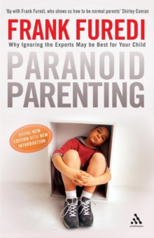 Paranoid Parenting : Why Ignoring the Experts May be Best for Your Child, Paperback Book