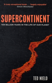 Supercontinent : 10 Billion Years in the Life of Our Planet, Paperback