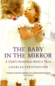 The Baby in the Mirror : A Child's World from Birth to Three, Paperback