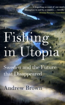 Fishing in Utopia : Sweden and the Future That Disappeared, Paperback