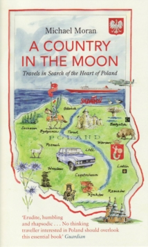 A Country in the Moon : Travels in Search of the Heart of Poland, Paperback Book