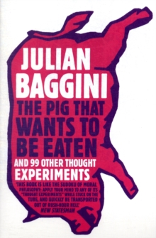 The Pig That Wants to be Eaten : And Ninety-Nine Other Thought Experiments, Paperback Book