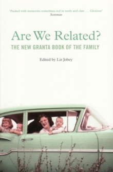 Are We Related? : The New Granta Book of the Family, Paperback Book