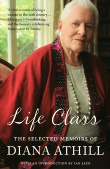 Life Class : The Selected Memoirs of Diana Athill, Paperback
