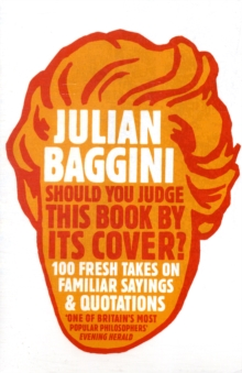 Should You Judge This Book by Its Cover? : 100 Fresh Takes on Familiar Sayings and Quotations, Paperback