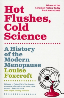 Hot Flushes Cold Science : A History of the Modern Menopause, Paperback Book