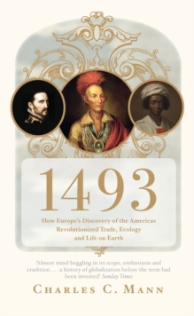 1493 : How Europe's Discovery of the Americas Revolutionized Trade, Ecology and Life on Earth, Paperback
