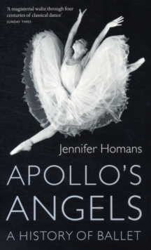 Apollo's Angels : A History Of Ballet, Paperback