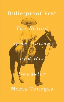 Bulletproof Vest : The Ballad of an Outlaw and His Daughter, Hardback