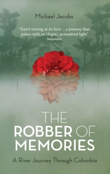 The Robber of Memories : A River Journey Through Colombia, Paperback