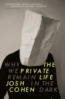 The Private Life : Why We Remain in the Dark, Paperback