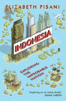 Indonesia etc. : Exploring the Improbable Nation, Paperback