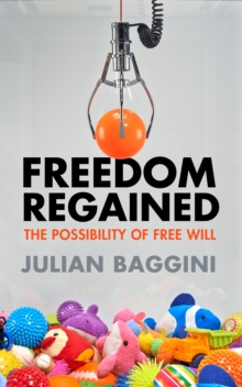 Freedom Regained : The Possibility of Free Will, Paperback