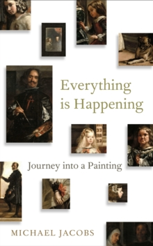 Everything is Happening : Journey into a Painting, Hardback