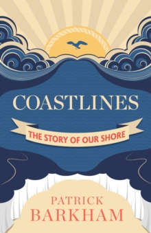 Coastlines : The Story of Our Shore, Hardback