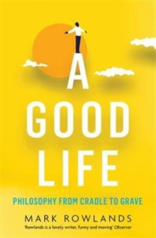 A Good Life : Philosophy from Cradle to Grave, Paperback