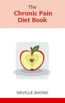The Chronic Pain Diet Book, Paperback Book