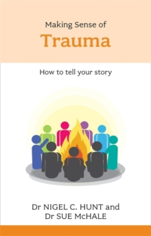 Making Sense of Trauma : How to Tell Your Story, Paperback
