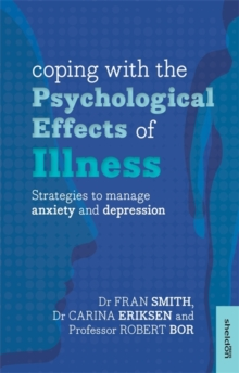 Coping with the Psychological Effects of Illness : Strategies to Manage Anxiety and Depression, Paperback