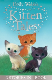 Holly Webb's Kitten Tales : Sky the Unwanted Kitten, Ginger the Stray Kitten, Misty the Abandoned Kitten, Paperback Book
