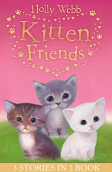 Holly Webb's Kitten Friends : Lost in the Snow, Smudge the Stolen Kitten, the Kitten Nobody Wanted, Paperback